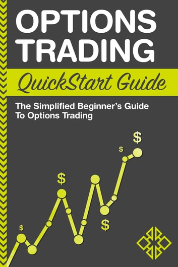 Options Trading QuickStart Guide - The Simplified Beginner's Guide to Options Trading ebook by ClydeBank Finance