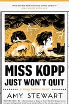 Miss Kopp Just Won't Quit ebook by Amy Stewart