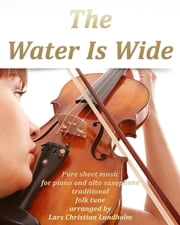 The Water Is Wide Pure sheet music for piano and alto saxophone traditional folk tune arranged by Lars Christian Lundholm ebook by Pure Sheet Music