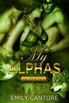 My Alphas: Part Four - My Alphas, #4 ebook by Emily Cantore