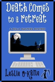 Death Comes to a Retreat (Book 4 Molly Masters Mysteries) ebook by Leslie O'Kane