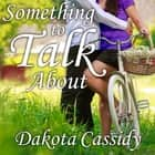 Something to Talk About audiobook by Dakota Cassidy