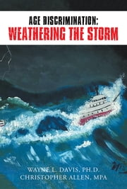 AGE DISCRIMINATION: WEATHERING THE STORM ebook by Davis, Ph.D and Allen, MPA