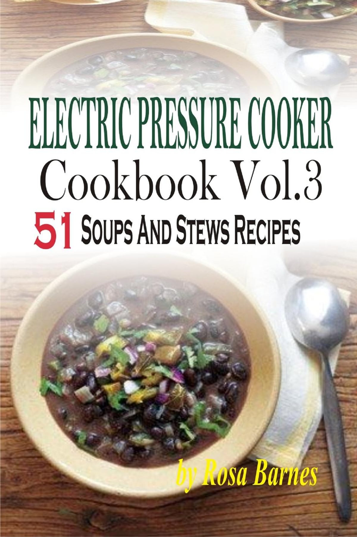 Electric Pressure Cooker Cookbook: Vol.3 51 Soups And Stews Recipes eBook  by Rosa Barnes - 9781516364190 | Rakuten Kobo