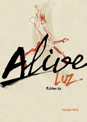 Alive (Partie 1) ebook by Luz
