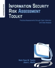 Information Security Risk Assessment Toolkit - Practical Assessments through Data Collection and Data Analysis ebook by Mark Talabis,Jason Martin