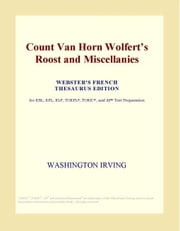 Count Van Horn Wolfert¿s Roost and Miscellanies (Webster's French Thesaurus Edition) ebook by ICON Group International, Inc.