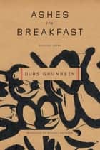 Ashes for Breakfast - Selected Poems ebook by Durs Grünbein, Michael Hofmann