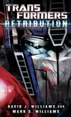 Transformers: Retribution ebook by David J. Williams,Mark Williams