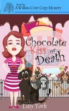 Chocolate Kiss of Death (A Willow Crier Cozy Mystery Book 6) ebook by Lilly York