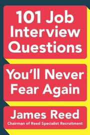 101 Job Interview Questions You'll Never Fear Again ebook by James Reed