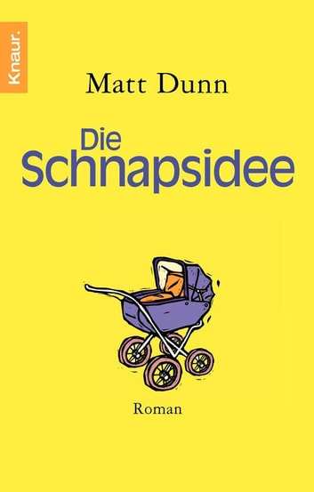 Die Schnapsidee - Roman ebook by Matt Dunn