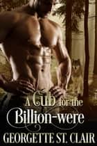 A Cub for the Billion-were - The Billion-weres, #2 eBook by Georgette St. Clair