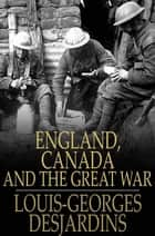 England, Canada and The Great War ebook by Louis-Georges Desjardins