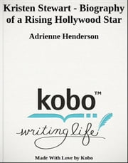 Kristen Stewart - Biography of a Rising Hollywood Star ebook by Adrienne Henderson