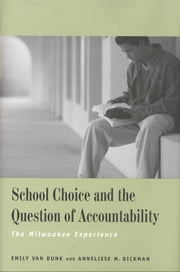 School Choice and the Question of Accountability - The Milwaukee Experience ebook by Emily Van Dunk,Anneliese M. Dickman