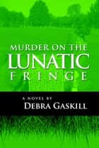 Murder on the Lunatic Fringe - Jubilant Falls Series, #4 ebook by Debra Gaskill