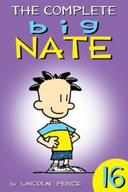 The Complete Big Nate: #16 ebook by Lincoln Peirce