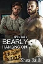 Bearly Hanging On, Miracle Book 3 ebook by Shea Balik