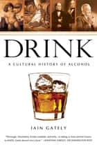 Drink - A Cultural History of Alcohol ebook by Iain Gately