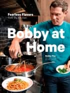 Bobby at Home - Fearless Flavors from My Kitchen: A Cookbook ebook by Bobby Flay, Stephanie Banyas, Sally Jackson