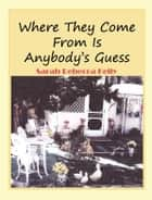 Where That Came From is Anybody's Guess ebook by Sarah Rebecca Kelly