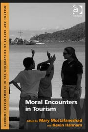 Moral Encounters in Tourism ebook by Asst Prof Mary Mostafanezhad,Professor Kevin Hannam,Dr Jan Mosedale,Dr Caroline Scarles