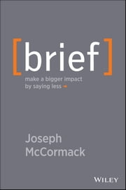 Brief - Make a Bigger Impact by Saying Less ebook by Joseph McCormack