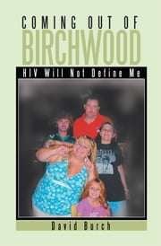 Coming Out of Birchwood - HIV Will Not Define Me ebook by Howard D. Meadows
