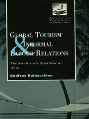 Global Tourism and Informal Labour Relations - The Small Scale Syndrome at Work ebook by Godfrey Baladacchino
