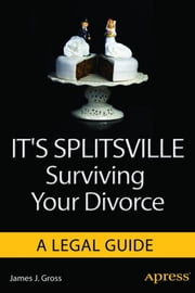 It's Splitsville - Surviving Your Divorce ebook by James J. Gross