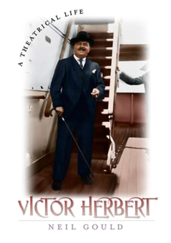 Victor Herbert - A Theatrical Life ebook by Neil Gould