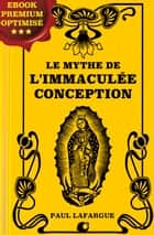 Le mythe de l'Immaculée Conception ebook by Paul Lafargue