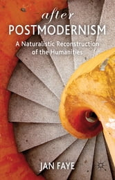 After Postmodernism - A Naturalistic Reconstruction of the Humanities ebook by Dr Jan Faye