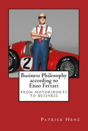 Business Philosophy according to Enzo Ferrari - from motorsports to business ebook by Patrick Henz