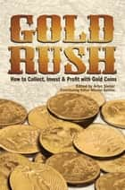 Gold Rush - How to Collect, Invest and Profit With Gold Coins ebook by Arlyn Sieber, Mitch Battino