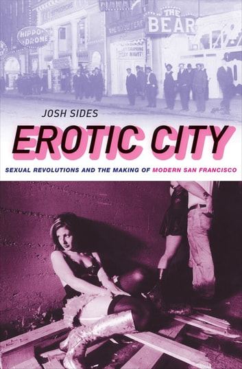 Erotic City - Sexual Revolutions and the Making of Modern San Francisco ebook by Josh Sides