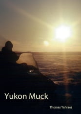 Yukon Muck ebook by THOMAS YAHRAES
