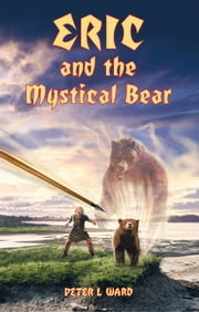 Eric and the Mystical Bear ebook by Peter L Ward