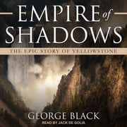 Empire of Shadows - The Epic Story of Yellowstone audiobook by George Black