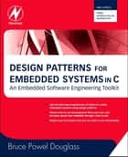 Design Patterns for Embedded Systems in C ebook by Bruce Powel Douglass