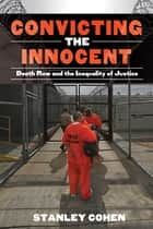 Convicting the Innocent - Death Row and America's Broken System of Justice ebook by Stanley Cohen