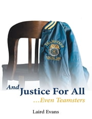 And Justice for All: …Even Teamsters ebook by Laird Evans