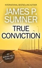 True Conviction: An Adrian Hell Thriller (Book #1) ebook by James P. Sumner