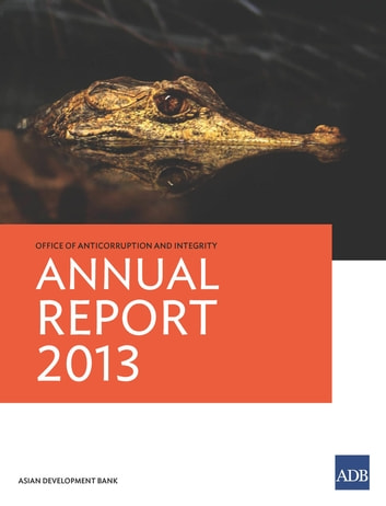 Office of Anticorruption and Integrity - Annual Report 2013 ebook by Asian Development Bank