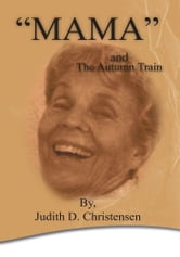"""MAMA"" - The Autumn Train ebook by Judith D. Christensen"