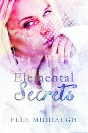 Elemental Secrets ebook by Elle Middaugh