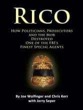 RICO- How Politicians, Prosecutors, and the Mob Destroyed One of the FBI's finest Special Agents ebook by Joe Wolfinger
