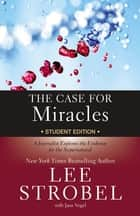 The Case for Miracles Student Edition - A Journalist Explores the Evidence for the Supernatural ebook by Lee Strobel, Jane Vogel