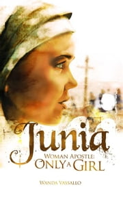 Junia-Woman Apostle - Only A Girl ebook by Vassallo,Wanda